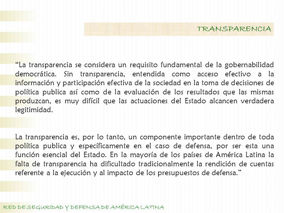 RED DE SEGURIDAD Y DEFENSA DE AMÉRICA LATINA TRANSPARENCIA La transparencia se considera un requisito fundamental de la gobernabilidad democrática.