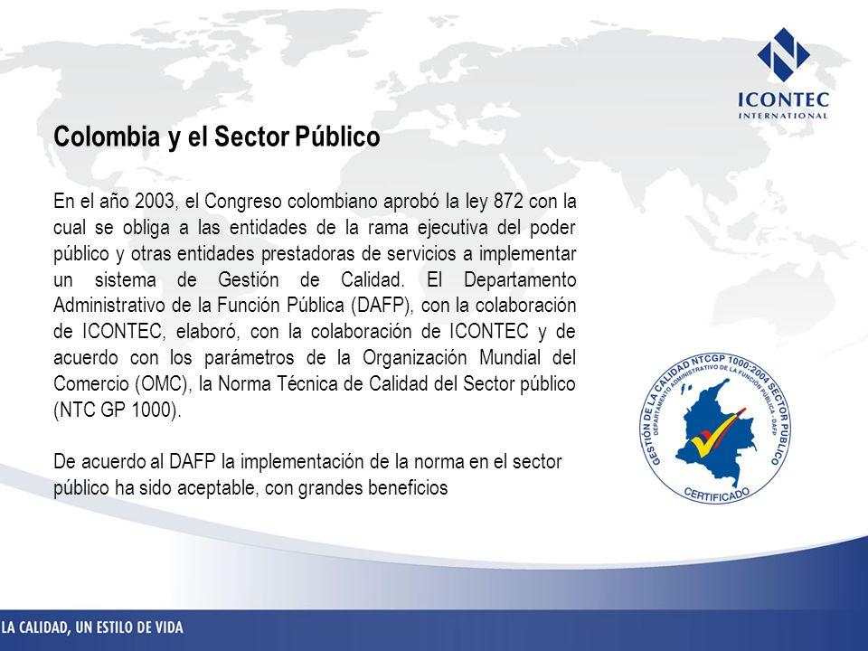 Colombia y el Sector Público En el año 2003, el Congreso colombiano aprobó la ley 872 con la cual se obliga a las entidades de la rama ejecutiva del p