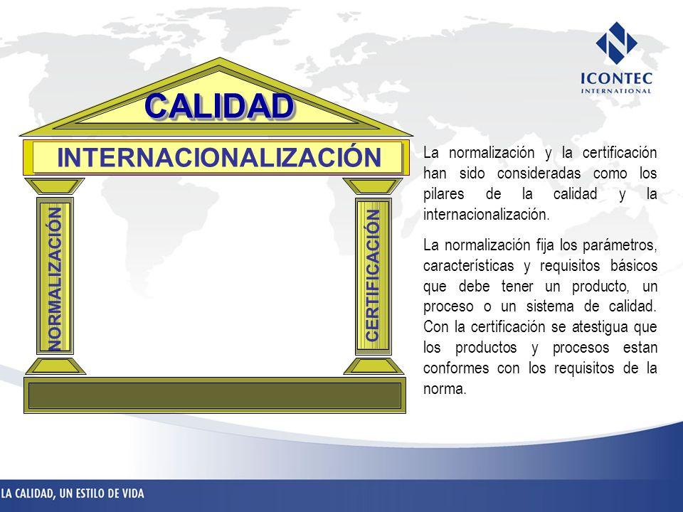 La normalización y la certificación han sido consideradas como los pilares de la calidad y la internacionalización. La normalización fija los parámetr