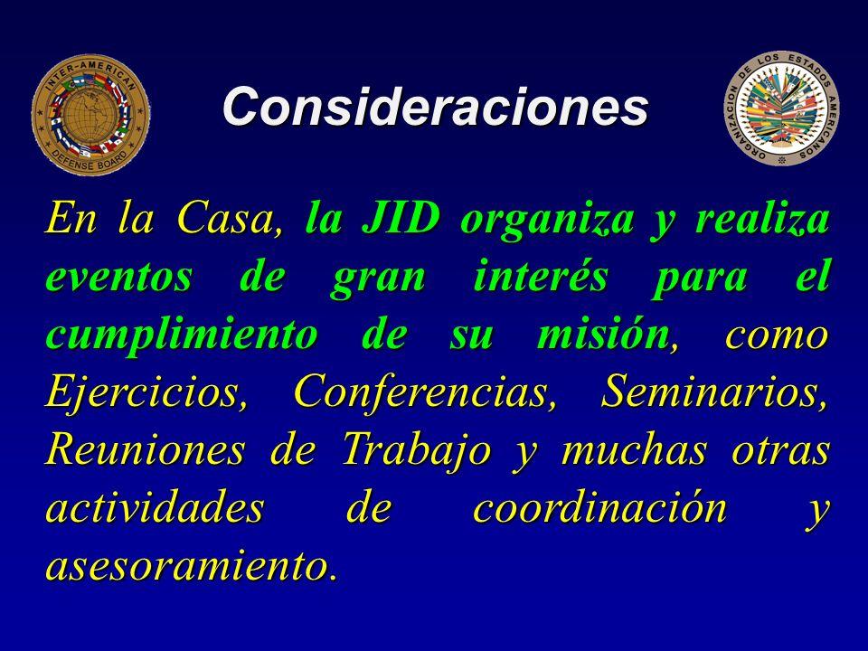 Consideraciones En la Casa, la JID organiza y realiza eventos de gran interés para el cumplimiento de su misión, como Ejercicios, Conferencias, Seminarios, Reuniones de Trabajo y muchas otras actividades de coordinación y asesoramiento.
