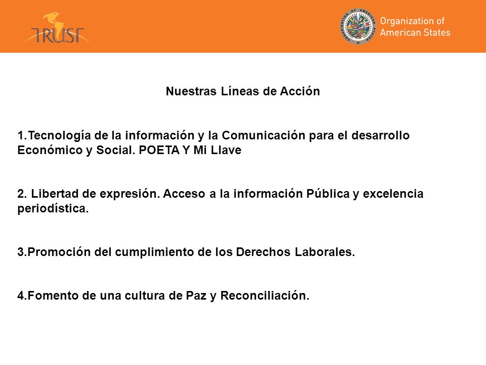 Nuestras Líneas de Acción 1.Tecnología de la información y la Comunicación para el desarrollo Económico y Social. POETA Y Mi Llave 2. Libertad de expr