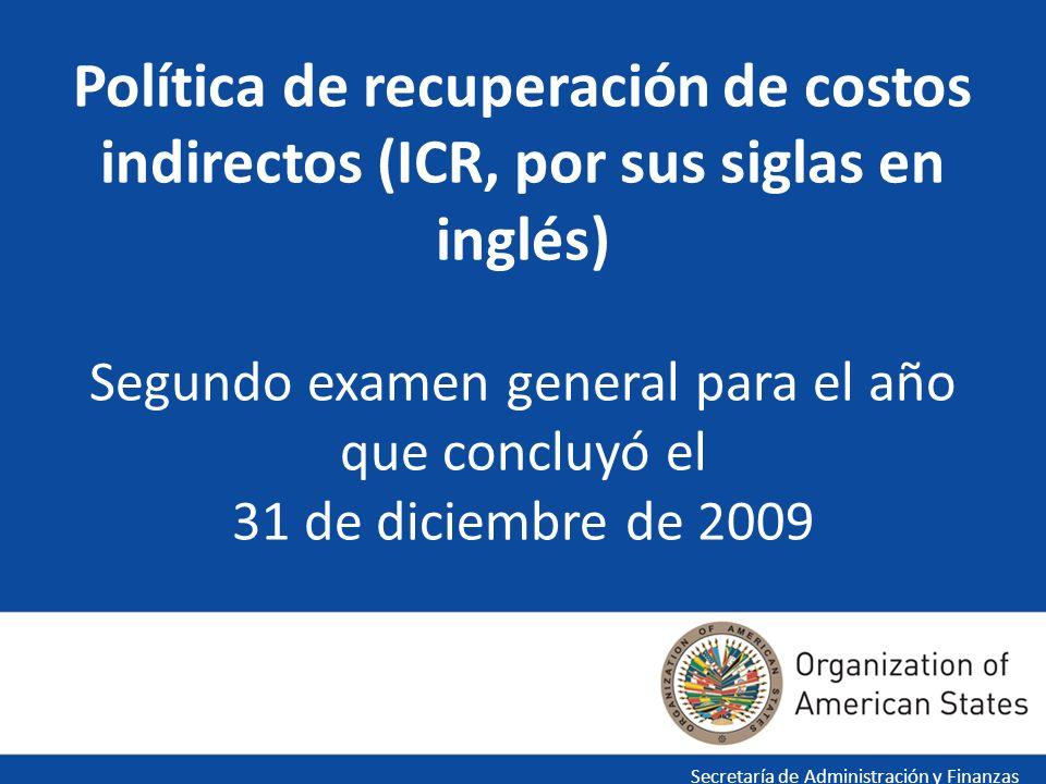 Política de recuperación de costos indirectos (ICR, por sus siglas en inglés) Segundo examen general para el año que concluyó el 31 de diciembre de 2009 Secretaría de Administración y Finanzas