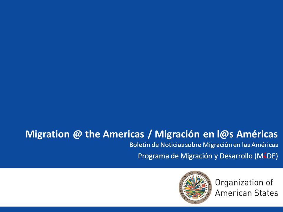 Migration @ Americas / Migracion en l@s Americas Objetivos: Informar oportunamente a los Estados miembros de la OEA, a través de las misiones sobre las noticias y eventos relevantes que en materia de migración se generen en el Continente.