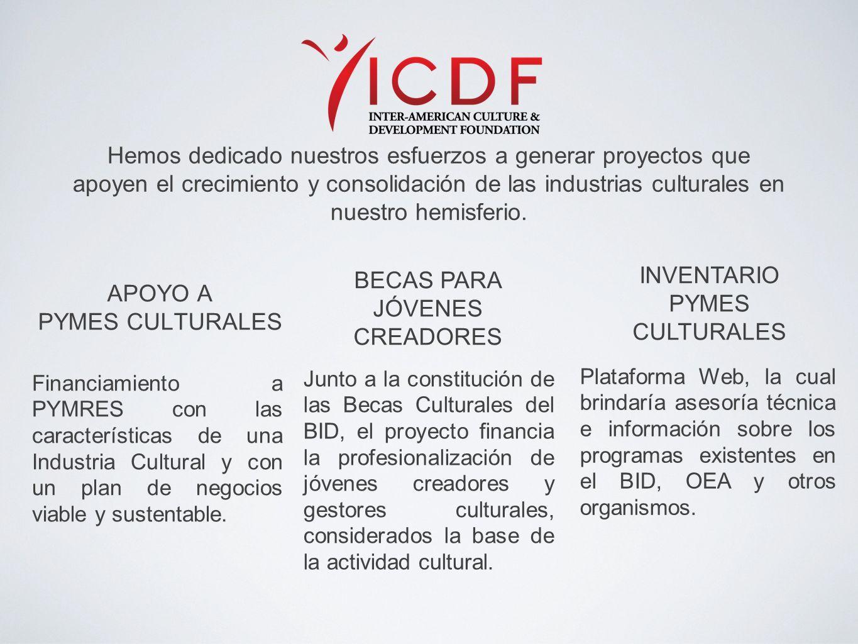 Hemos dedicado nuestros esfuerzos a generar proyectos que apoyen el crecimiento y consolidación de las industrias culturales en nuestro hemisferio.