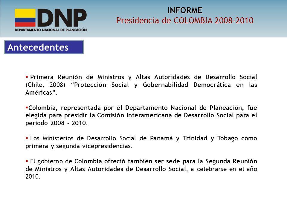 INFORME Presidencia de COLOMBIA 2008-2010 Primera Reunión de Ministros y Altas Autoridades de Desarrollo Social (Chile, 2008) Protección Social y Gobernabilidad Democrática en las Américas.