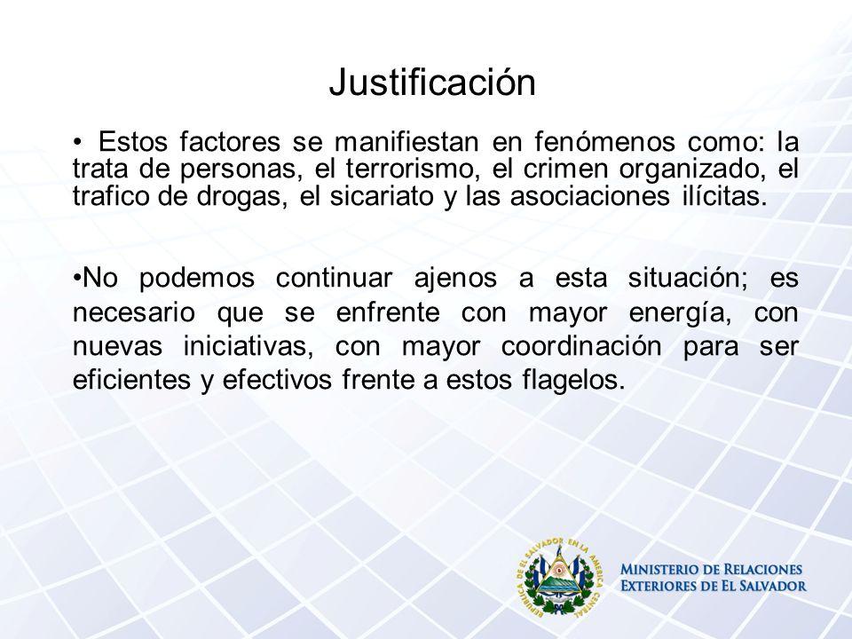 Justificación Estos factores se manifiestan en fenómenos como: la trata de personas, el terrorismo, el crimen organizado, el trafico de drogas, el sicariato y las asociaciones ilícitas.