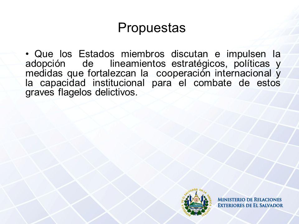 Propuestas Que los Estados miembros discutan e impulsen la adopción de lineamientos estratégicos, políticas y medidas que fortalezcan la cooperación internacional y la capacidad institucional para el combate de estos graves flagelos delictivos.