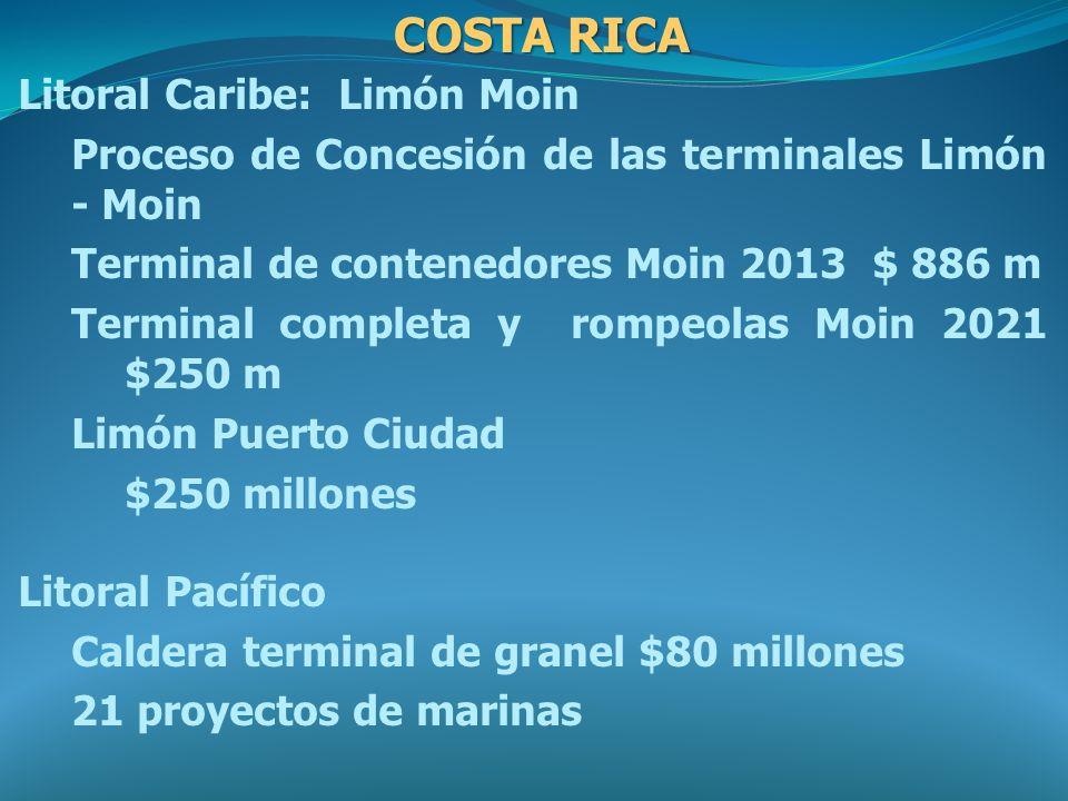 Litoral Caribe: Limón Moin Proceso de Concesión de las terminales Limón - Moin Terminal de contenedores Moin 2013 $ 886 m Terminal completa y rompeola
