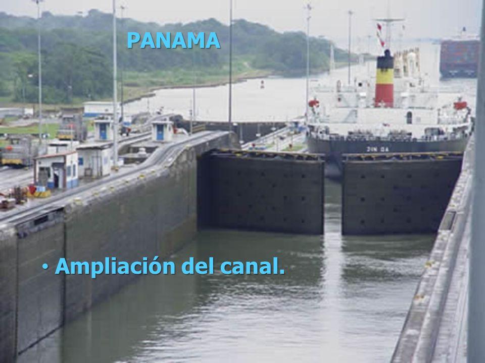 PANAMA Ampliación del canal. Ampliación del canal.