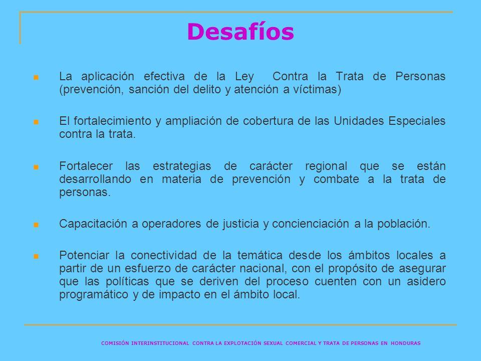 Desafíos La aplicación efectiva de la Ley Contra la Trata de Personas (prevención, sanción del delito y atención a víctimas) El fortalecimiento y ampl