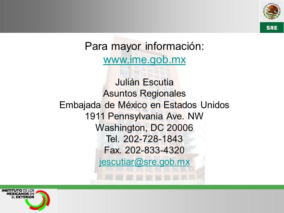 Para mayor información: www.ime.gob.mx Julián Escutia Asuntos Regionales Embajada de México en Estados Unidos 1911 Pennsylvania Ave.