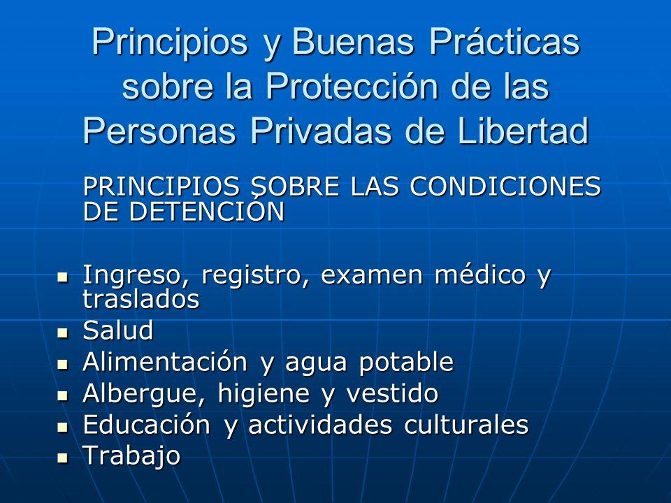 Principios y Buenas Prácticas sobre la Protección de las Personas Privadas de Libertad PRINCIPIOS SOBRE LAS CONDICIONES DE DETENCIÓN Ingreso, registro
