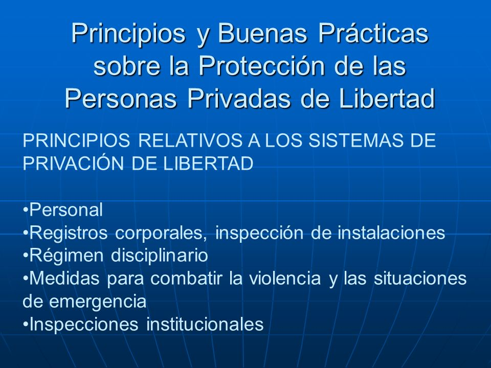 Principios y Buenas Prácticas sobre la Protección de las Personas Privadas de Libertad PRINCIPIOS RELATIVOS A LOS SISTEMAS DE PRIVACIÓN DE LIBERTAD Pe