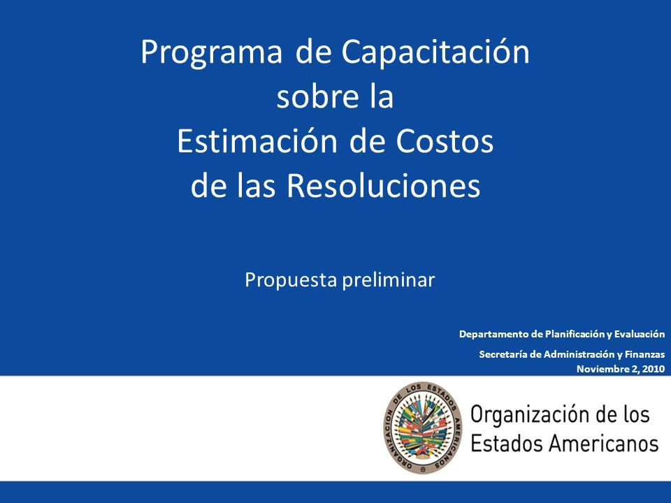 1 Programa de Capacitación sobre la Estimación de Costos de las Resoluciones Propuesta preliminar Noviembre 2, 2010 Departamento de Planificación y Evaluación Secretaría de Administración y Finanzas