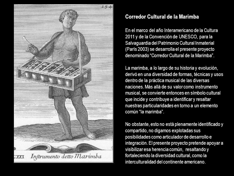 Corredor Cultural de la Marimba En el marco del año Interamericano de la Cultura 2011 y de la Convención de UNESCO, para la Salvaguardia del Patrimoni
