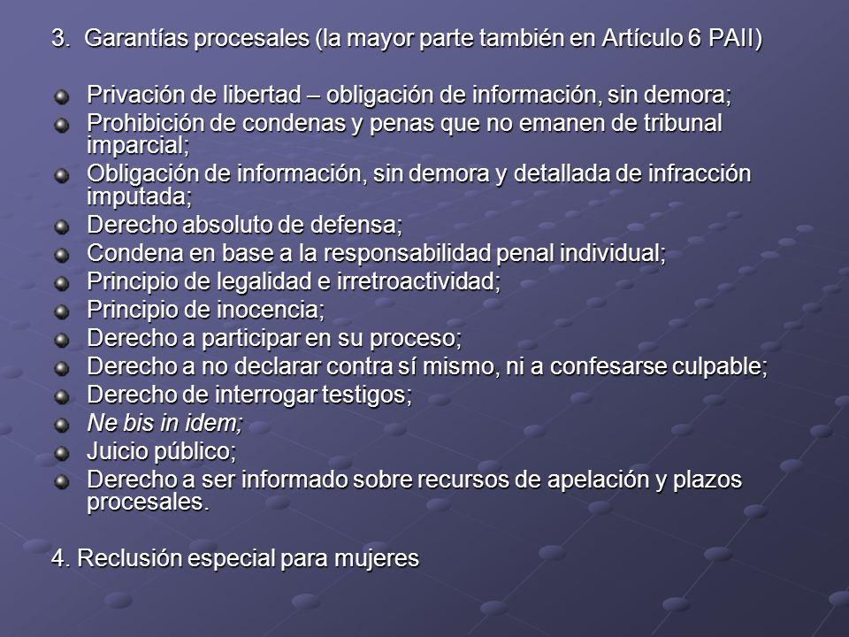 3. Garantías procesales (la mayor parte también en Artículo 6 PAII) Privación de libertad – obligación de información, sin demora; Prohibición de cond