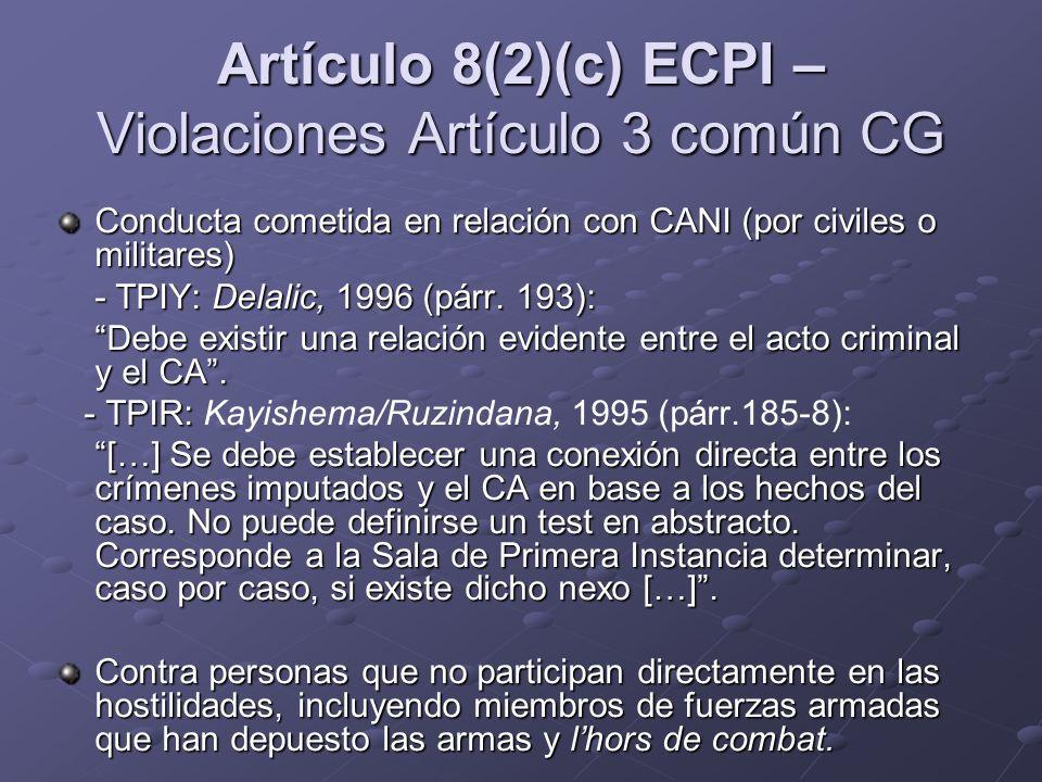 Conducta cometida en relación con CANI (por civiles o militares) - TPIY: Delalic, 1996 (párr. 193): - TPIY: Delalic, 1996 (párr. 193): Debe existir un