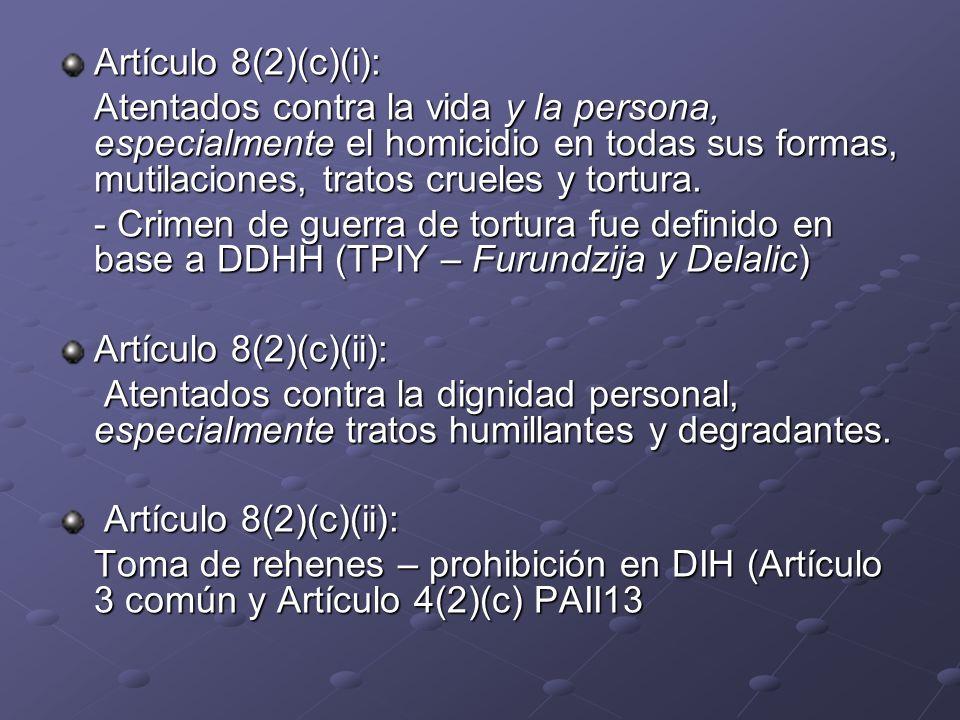 Artículo 8(2)(c)(i): Atentados contra la vida y la persona, especialmente el homicidio en todas sus formas, mutilaciones, tratos crueles y tortura. -