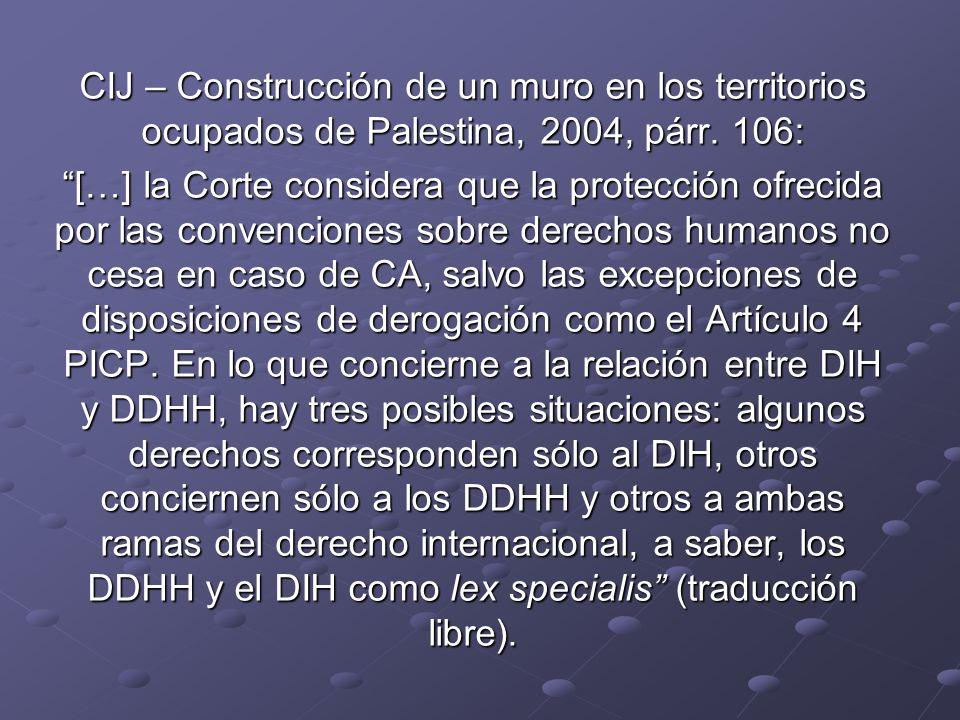 CIJ – Construcción de un muro en los territorios ocupados de Palestina, 2004, párr. 106: […] la Corte considera que la protección ofrecida por las con