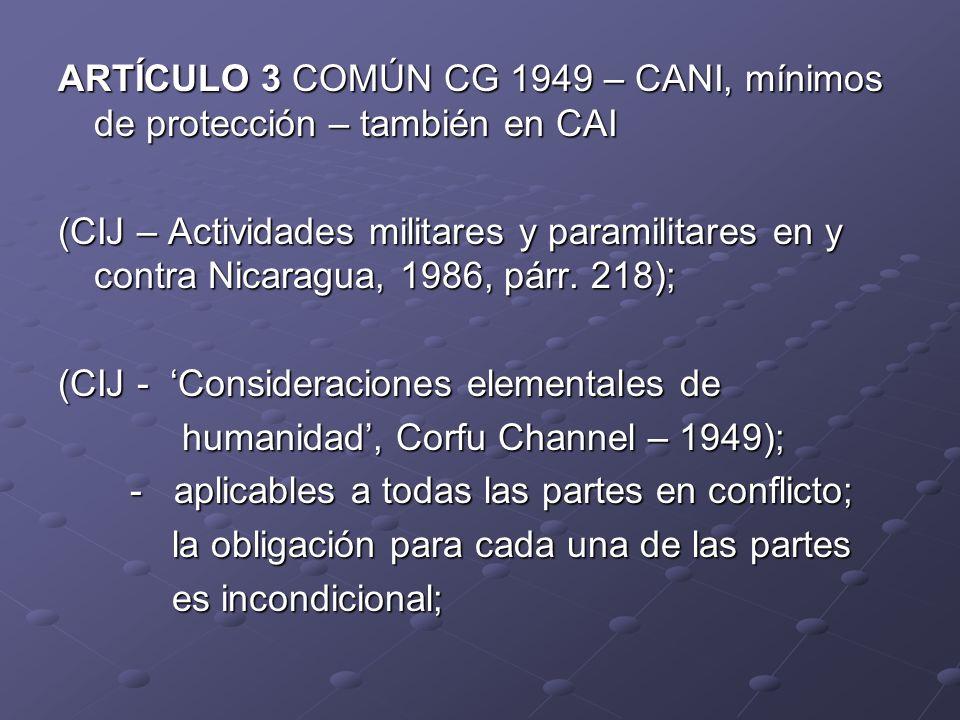 ARTÍCULO 3 COMÚN CG 1949 – CANI, mínimos de protección – también en CAI (CIJ – Actividades militares y paramilitares en y contra Nicaragua, 1986, párr