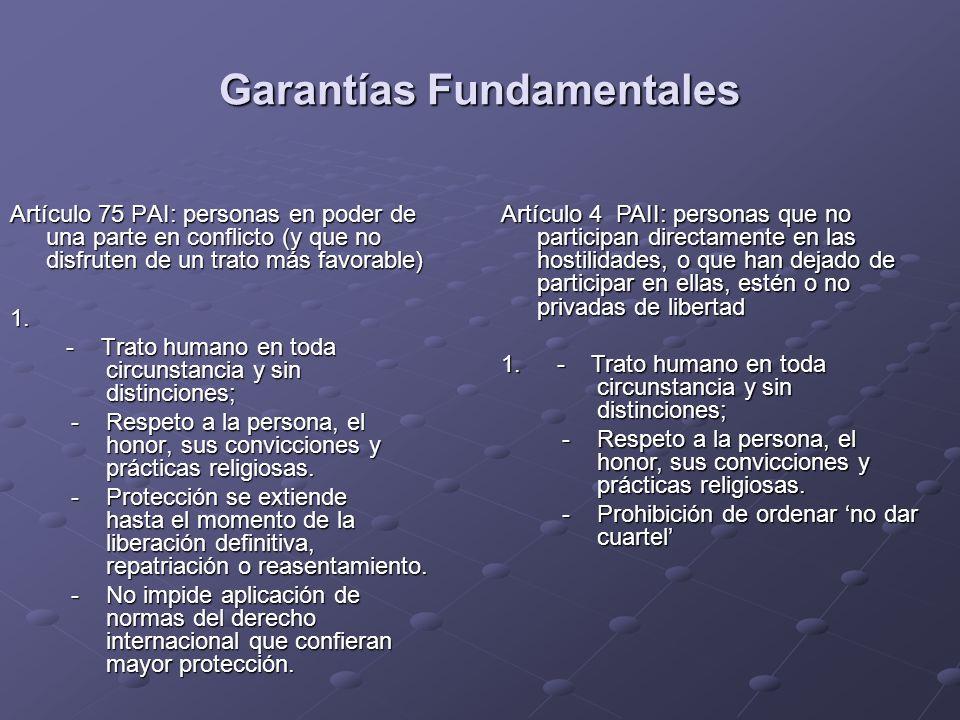 Garantías Fundamentales Artículo 75 PAI: personas en poder de una parte en conflicto (y que no disfruten de un trato más favorable) 1. - Trato humano