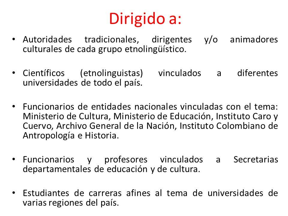 Dirigido a: Autoridades tradicionales, dirigentes y/o animadores culturales de cada grupo etnolingüístico. Científicos (etnolinguistas) vinculados a d