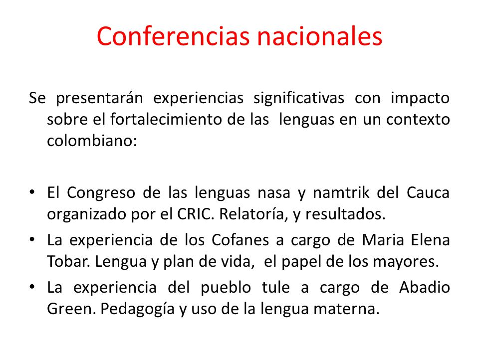 Conferencias nacionales Se presentarán experiencias significativas con impacto sobre el fortalecimiento de las lenguas en un contexto colombiano: El C