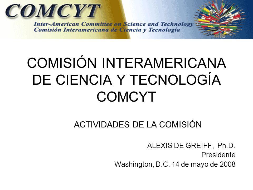 COMISIÓN INTERAMERICANA DE CIENCIA Y TECNOLOGÍA COMCYT ACTIVIDADES DE LA COMISIÓN ALEXIS DE GREIFF, Ph.D.