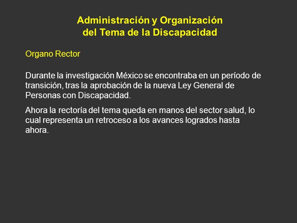 Administración y Organización del Tema de la Discapacidad Organo Rector Durante la investigación México se encontraba en un período de transición, tra