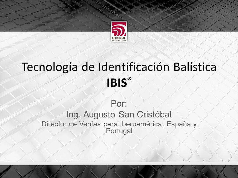 Tecnología de Identificación Balística IBIS ® Por: Ing.