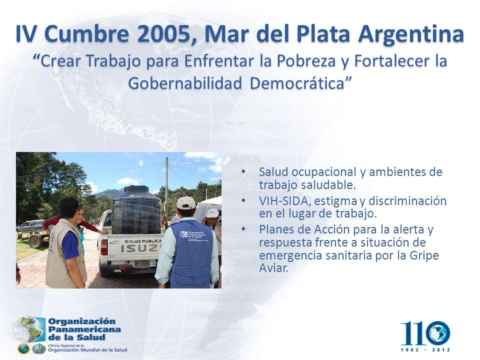 IV Cumbre 2005, Mar del Plata ArgentinaCrear Trabajo para Enfrentar la Pobreza y Fortalecer la Gobernabilidad Democrática Salud ocupacional y ambientes de trabajo saludable.