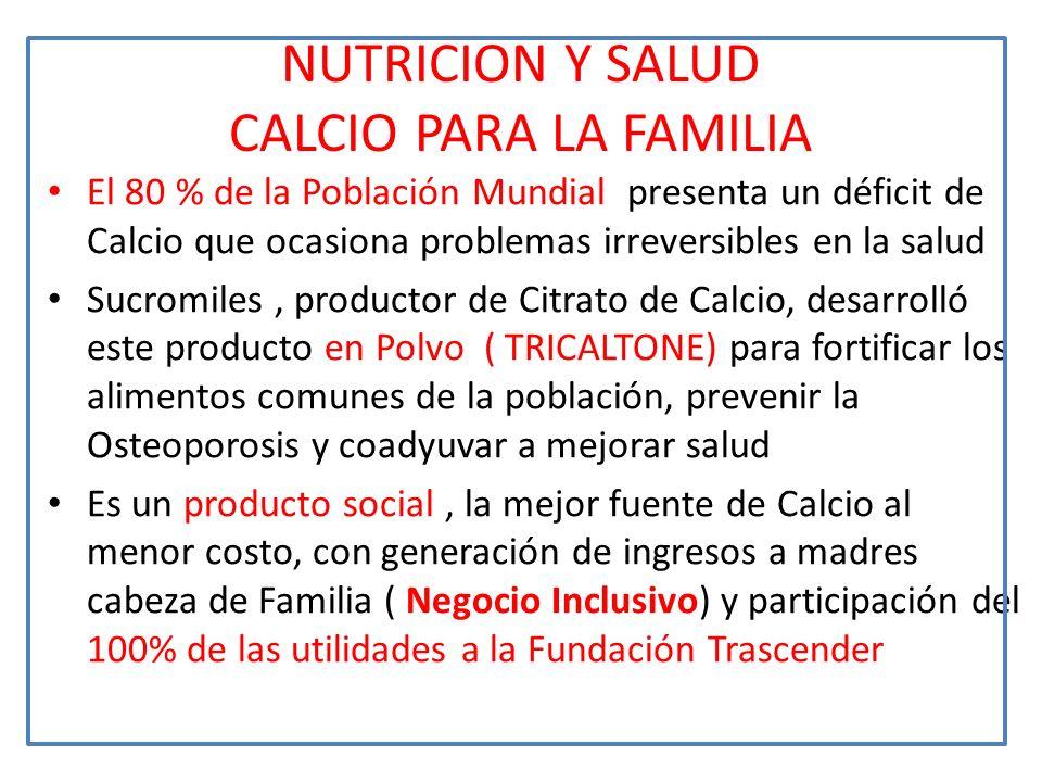 NUTRICION Y SALUD CALCIO PARA LA FAMILIA El 80 % de la Población Mundial presenta un déficit de Calcio que ocasiona problemas irreversibles en la salu