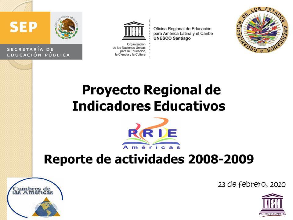 Proyecto Regional de Indicadores Educativos Reporte de actividades 2008-2009 23 de febrero, 2010