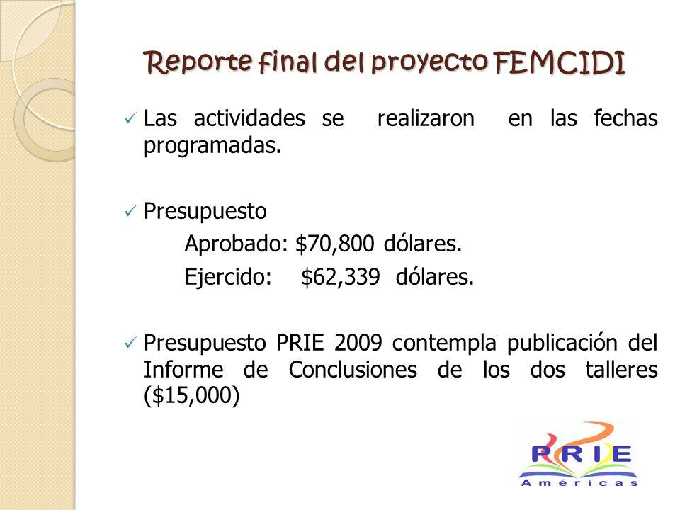 Reporte final del proyecto FEMCIDI Las actividades se realizaron en las fechas programadas. Presupuesto Aprobado: $70,800 dólares. Ejercido: $62,339 d
