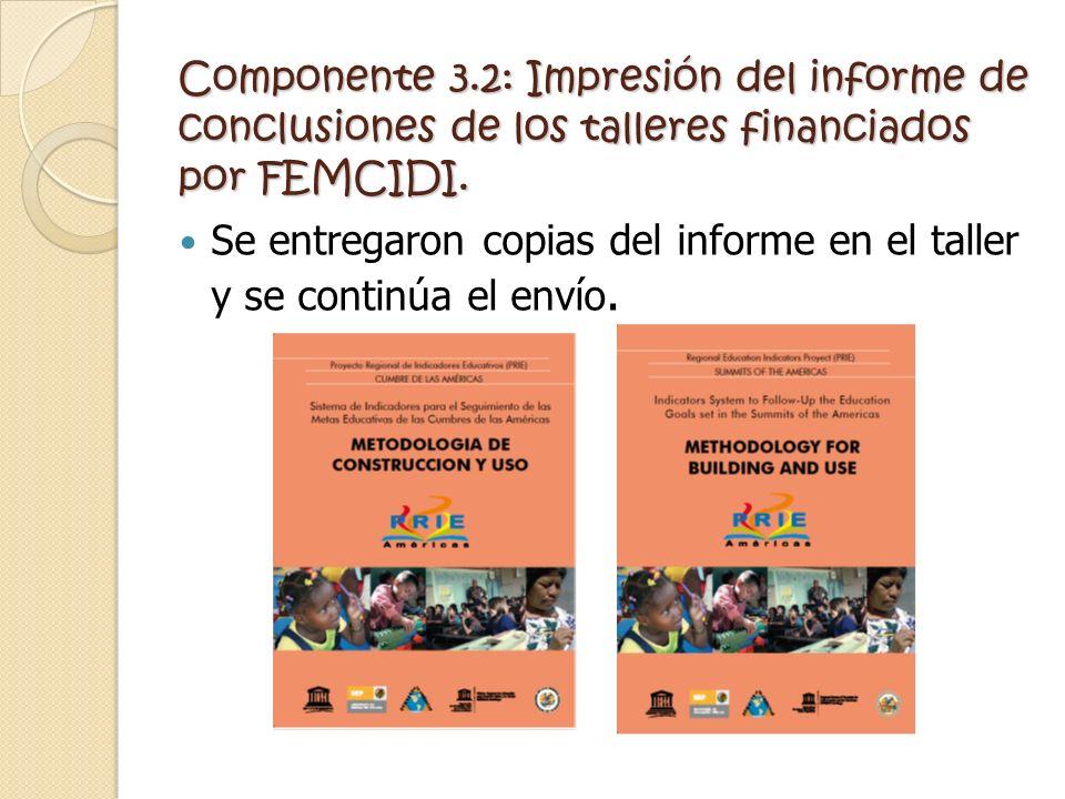 Componente 3.2: Impresión del informe de conclusiones de los talleres financiados por FEMCIDI. Se entregaron copias del informe en el taller y se cont