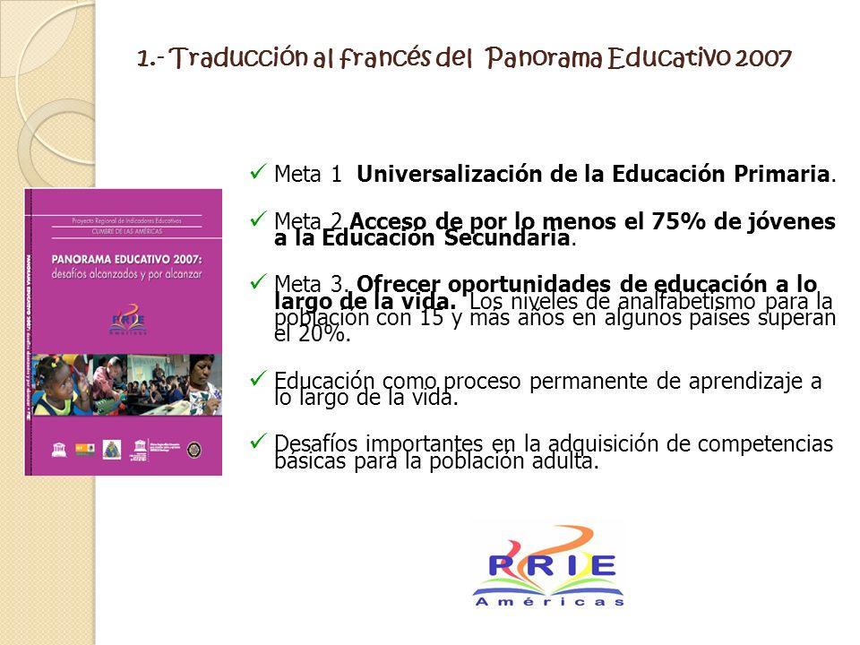 Meta 1 Universalización de la Educación Primaria. Meta 2 Acceso de por lo menos el 75% de jóvenes a la Educación Secundaria. Meta 3. Ofrecer oportunid