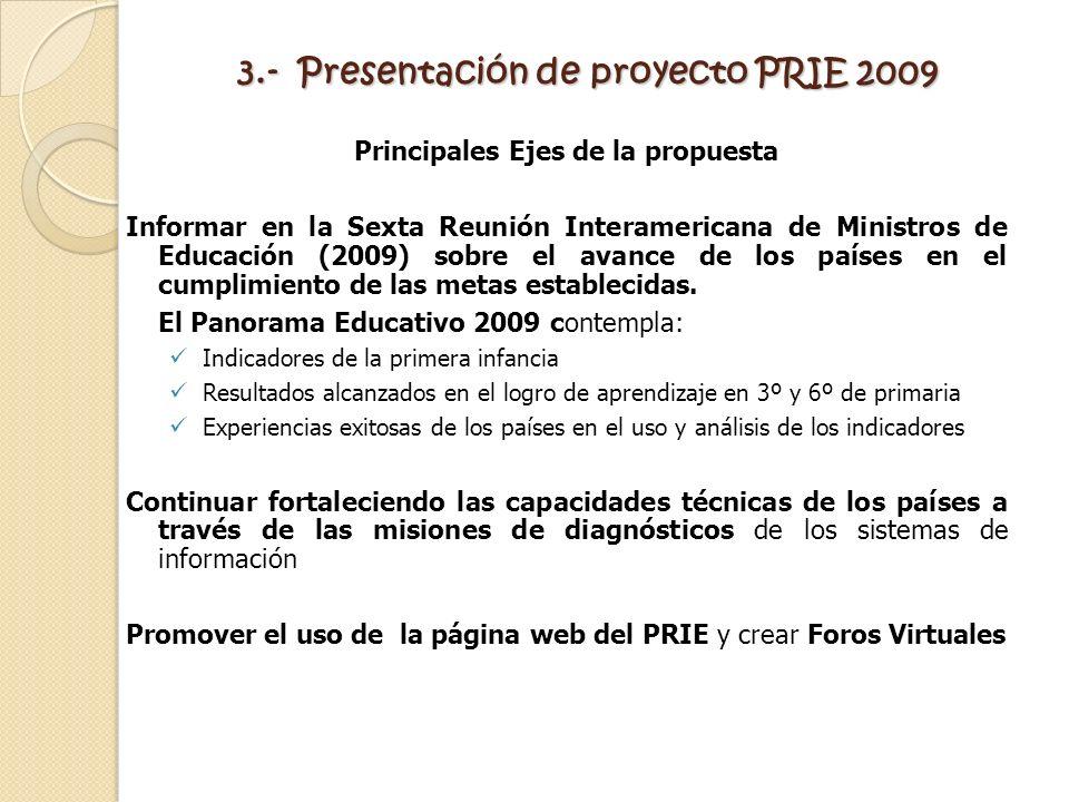 3.- Presentación de proyecto PRIE 2009 Principales Ejes de la propuesta Informar en la Sexta Reunión Interamericana de Ministros de Educación (2009) s