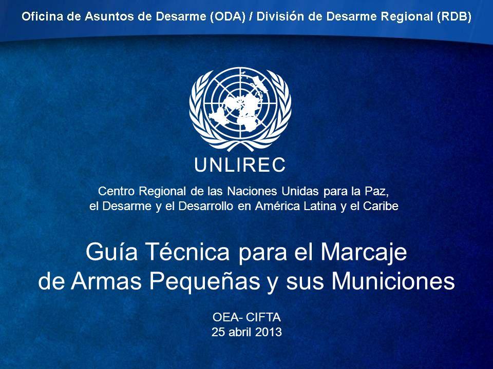 Centro Regional de las Naciones Unidas para la Paz, el Desarme y el Desarrollo en América Latina y el Caribe Guía Técnica para el Marcaje de Armas Peq