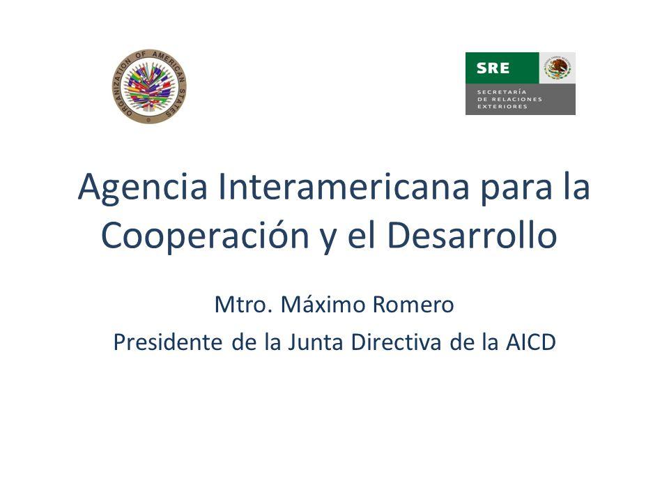 Agencia Interamericana para la Cooperación y el Desarrollo Mtro. Máximo Romero Presidente de la Junta Directiva de la AICD