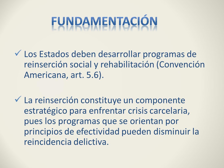 Los Estados deben desarrollar programas de reinserción social y rehabilitación (Convención Americana, art. 5.6). La reinserción constituye un componen