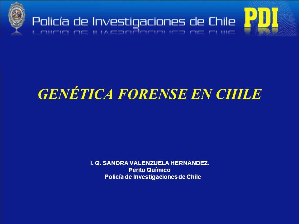 GENÉTICA FORENSE EN CHILE I. Q. SANDRA VALENZUELA HERNANDEZ. Perito Químico Policía de Investigaciones de Chile