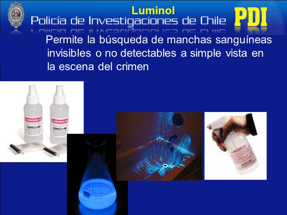 Luminol Permite la búsqueda de manchas sanguíneas invisibles o no detectables a simple vista en la escena del crimen