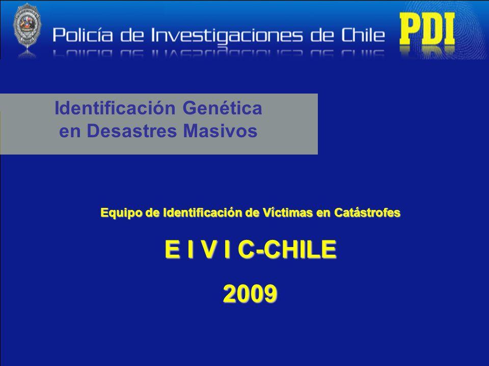 Identificación Genética en Desastres Masivos Equipo de Identificación de Víctimas en Catástrofes E I V I C-CHILE 2009