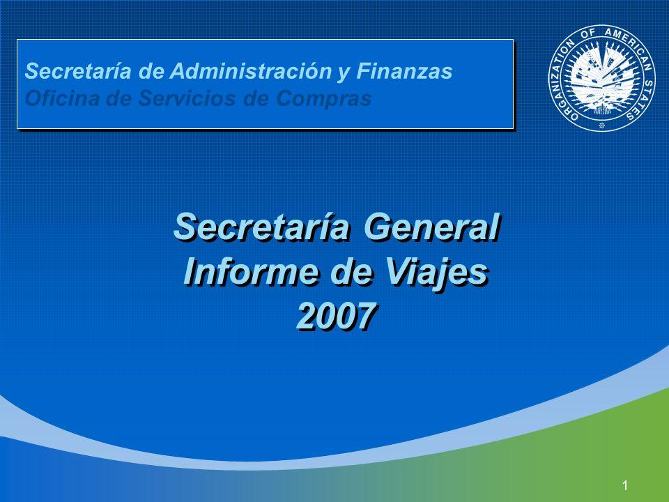 1 Secretaría de Administración y Finanzas Oficina de Servicios de Compras Secretaría General Informe de Viajes 2007