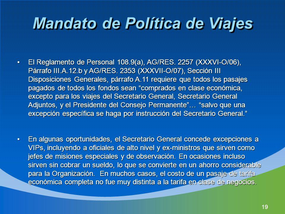 19 Mandato de Política de Viajes El Reglamento de Personal 108.9(a), AG/RES. 2257 (XXXVI-O/06), Párrafo III.A.12.b y AG/RES. 2353 (XXXVII-O/07), Secci