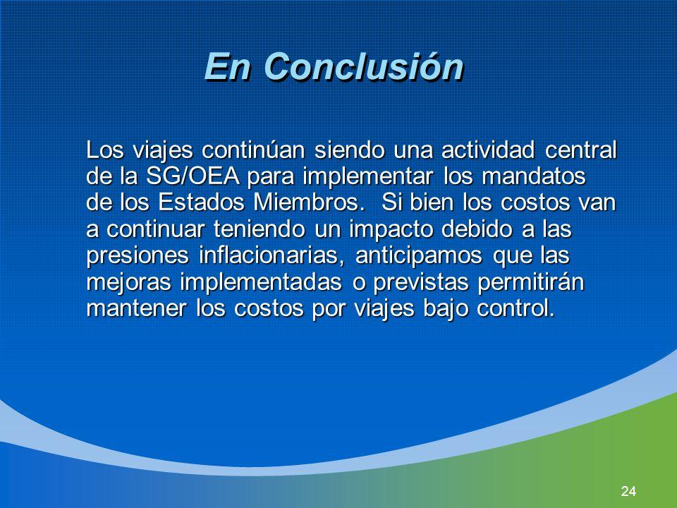24 En Conclusión Los viajes continúan siendo una actividad central de la SG/OEA para implementar los mandatos de los Estados Miembros. Si bien los cos