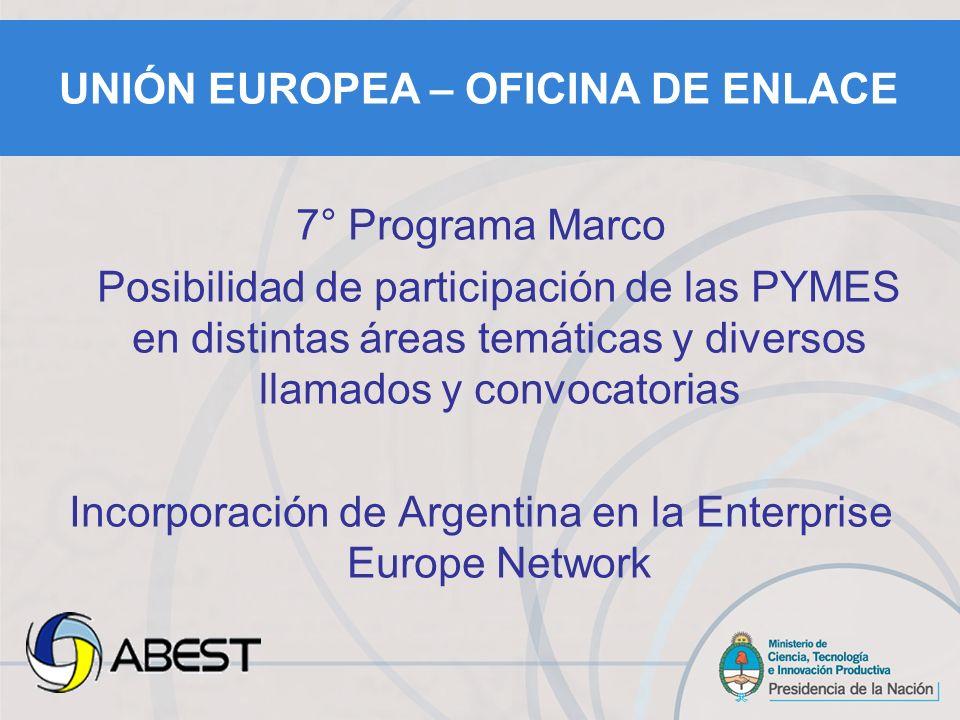 7° Programa Marco Posibilidad de participación de las PYMES en distintas áreas temáticas y diversos llamados y convocatorias Incorporación de Argentina en la Enterprise Europe Network UNIÓN EUROPEA – OFICINA DE ENLACE
