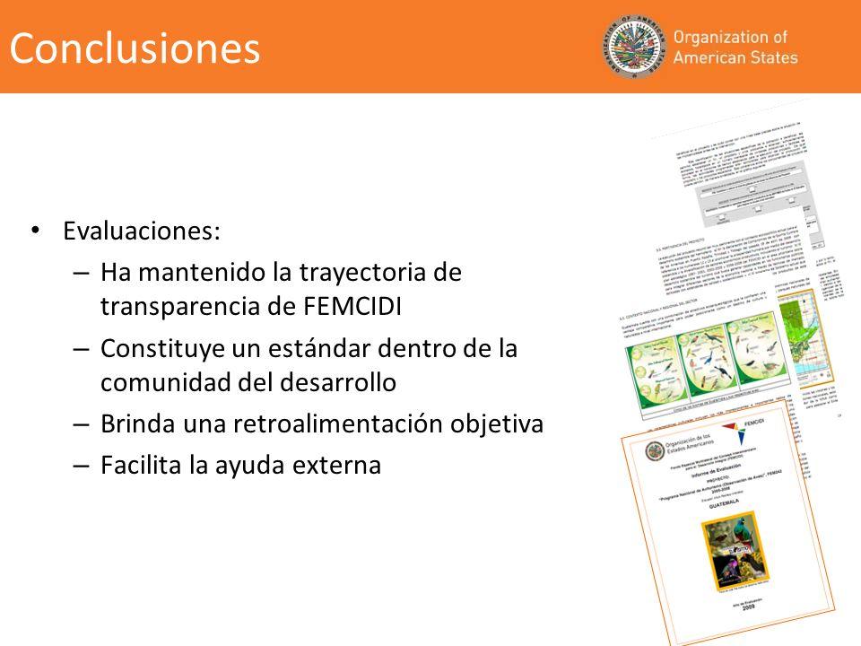 Conclusiones Evaluaciones: – Ha mantenido la trayectoria de transparencia de FEMCIDI – Constituye un estándar dentro de la comunidad del desarrollo – Brinda una retroalimentación objetiva – Facilita la ayuda externa