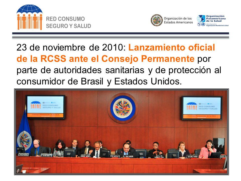 23 de noviembre de 2010: Lanzamiento oficial de la RCSS ante el Consejo Permanente por parte de autoridades sanitarias y de protección al consumidor de Brasil y Estados Unidos.