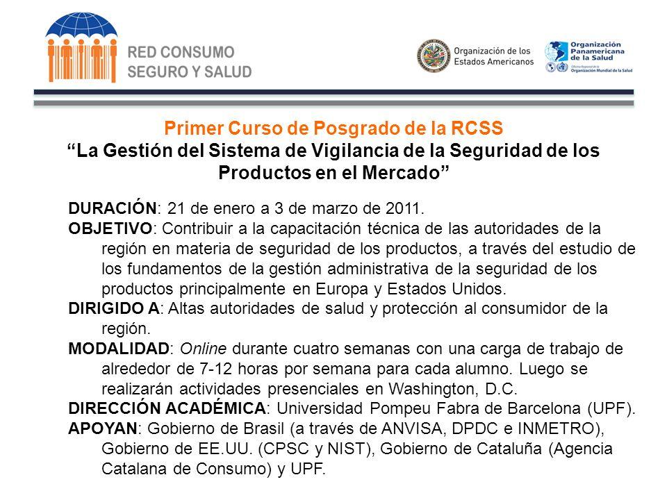 Primer Curso de Posgrado de la RCSS La Gestión del Sistema de Vigilancia de la Seguridad de los Productos en el Mercado DURACIÓN: 21 de enero a 3 de marzo de 2011.